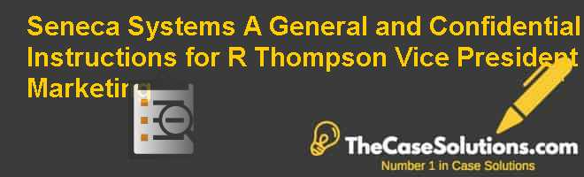 Seneca Systems (A):  General and Confidential Instructions for R. Thompson Vice President Marketing Case Solution