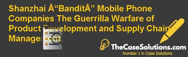 it product development companies shanzhai bandit mobile phone companies the guerrilla