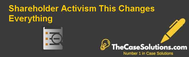 Shareholder Activism: This Changes Everything! Case Solution