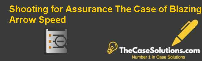 Shooting for Assurance: The Case of Blazing Arrow Speed Case Solution