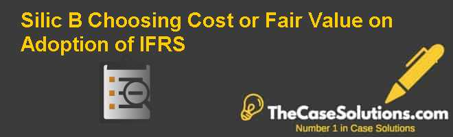 Silic (B): Choosing Cost or Fair Value on Adoption of IFRS Case Solution