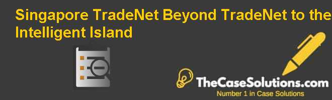 Singapore TradeNet: Beyond TradeNet to the Intelligent Island Case Solution