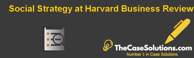 Social Strategy at Harvard Business Review Case Solution