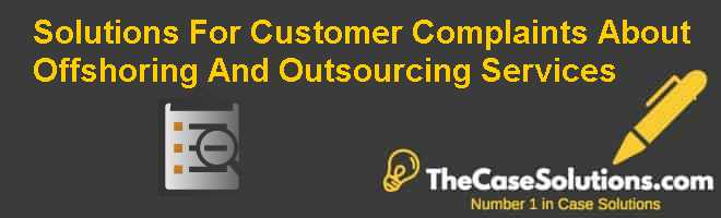 Solutions For Customer Complaints About Offshoring And Outsourcing Services Case Solution