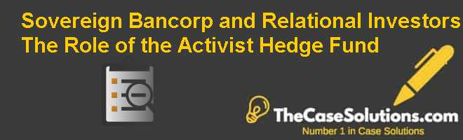 Sovereign Bancorp and Relational Investors: The Role of the Activist Hedge Fund Case Solution