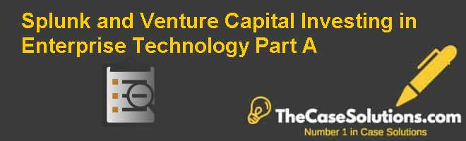 Splunk and Venture Capital Investing in Enterprise Technology (Part A) Case Solution
