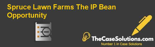 Spruce Lawn Farms: The IP Bean Opportunity Case Solution