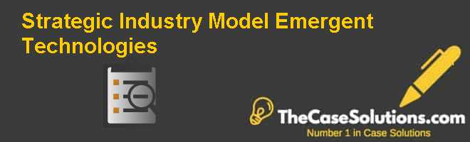 Strategic Industry Model: Emergent Technologies Case Solution