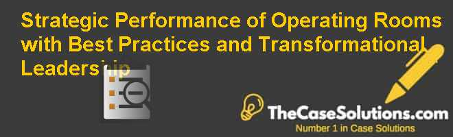Strategic Performance of Operating Rooms with Best  Practices and Transformational Leadership Case Solution
