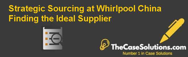 Strategic Sourcing at Whirlpool China: Finding the Ideal Supplier Case Solution