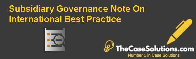 Subsidiary Governance: Note On International Best Practice Case Solution