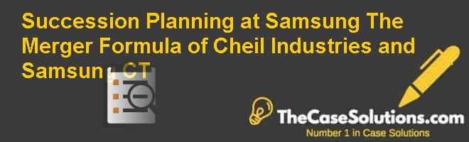 Succession Planning at Samsung: The Merger Formula of Cheil Industries and Samsung C&T Case Solution