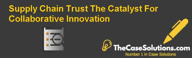 Supply Chain Trust: The Catalyst For Collaborative Innovation Case Solution