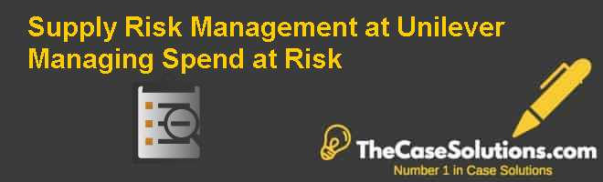 Supply Risk Management at Unilever: Managing Spend at Risk Case Solution