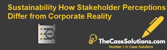 Sustainability: How Stakeholder Perceptions Differ from Corporate Reality Case Solution