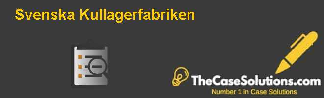 Svenska Kullagerfabriken Case Solution