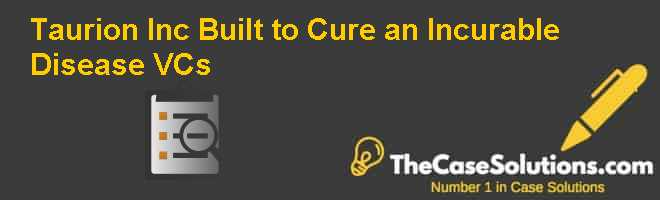 Taurion Inc.: Built to Cure an Incurable Disease (VCs) Case Solution