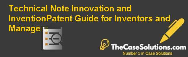 Technical Note: Innovation and Invention–Patent Guide for Inventors and Managers Case Solution