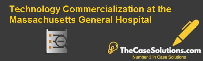 Technology Commercialization at the Massachusetts General Hospital Case Solution
