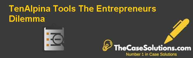 TenAlpina Tools: The Entrepreneur's Dilemma Case Solution