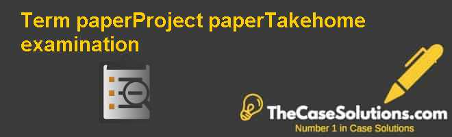 Term paper/Project paper/Take-home examination Case Solution