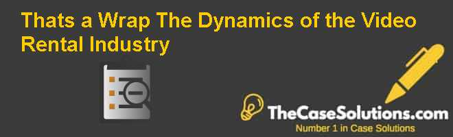 Thats a Wrap: The Dynamics of the Video Rental Industry Case Solution