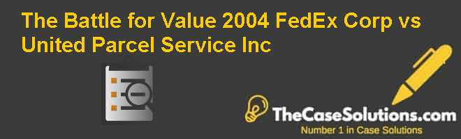 the battle for value fedex vs Vs united parcel service, inc 1 what happened to fedex and ups's stock price in early 2004 why did they rise why did one outpace the other in an efficient market, how are we to interpret fedex's 14% increase in market value.