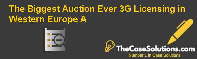 The Biggest Auction Ever: 3G Licensing in Western Europe (A) Case Solution