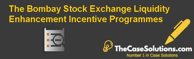 The Bombay Stock Exchange: Liquidity Enhancement Incentive Programmes Case Solution