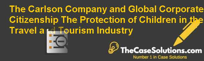 The Carlson Company and Global Corporate Citizenship: The Protection of Children in the Travel and Tourism Industry Case Solution