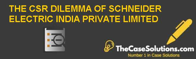 THE CSR DILEMMA OF SCHNEIDER ELECTRIC INDIA PRIVATE LIMITED Case Solution