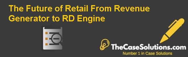 The Future of Retail: From Revenue Generator to R&D Engine Case Solution