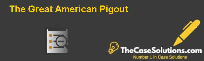 The Great American Pigout Case Solution
