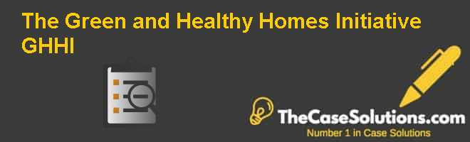The Green and Healthy Homes Initiative (GHHI) Case Solution