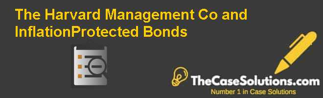 The Harvard Management Co. and Inflation-Protected Bonds Case Solution