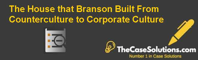 The House that Branson Built: From Counter-culture to Corporate Culture Case Solution