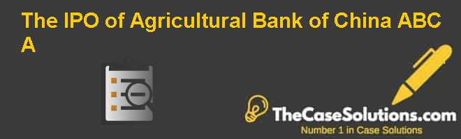 The IPO of Agricultural Bank of China (ABC) (A) Case Solution