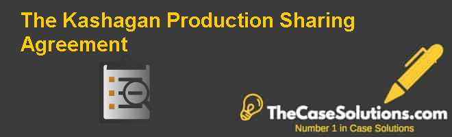 The Kashagan Production Sharing Agreement Case Solution