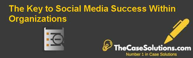 The Key to Social Media Success Within Organizations Case Solution