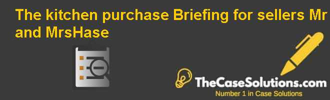 The kitchen purchase: Briefing for sellers: Mr and MrsHase Case Solution