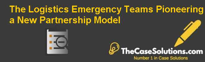 The Logistics Emergency Teams: Pioneering a New Partnership Model Case Solution