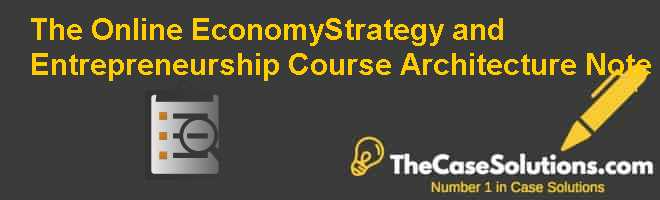 The Online Economy–Strategy and Entrepreneurship Course Architecture Note Case Solution