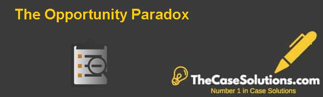 The Opportunity Paradox Case Solution