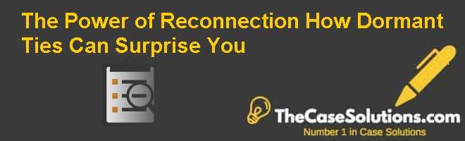 The Power of Reconnection -How Dormant Ties Can Surprise You Case Solution
