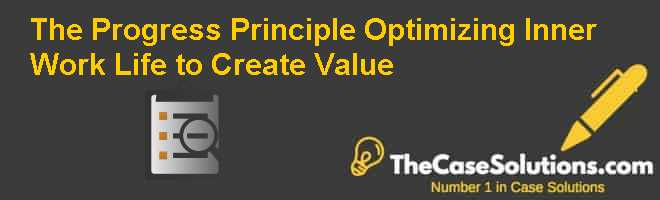 The Progress Principle: Optimizing Inner Work Life to Create Value Case Solution