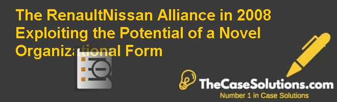 The Renault-Nissan Alliance in 2008: Exploiting the Potential of a Novel Organizational Form Case Solution