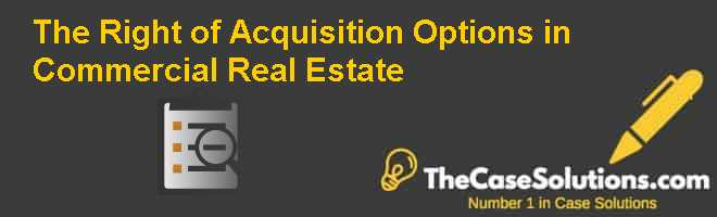 The Right of Acquisition: Options in Commercial Real Estate Case Solution