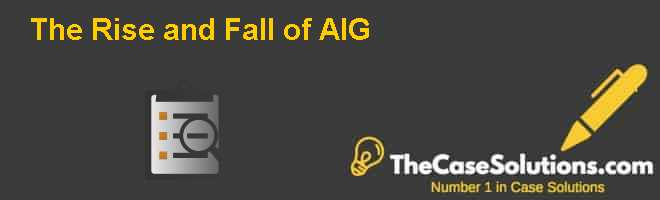 The Rise and Fall of AIG Case Solution