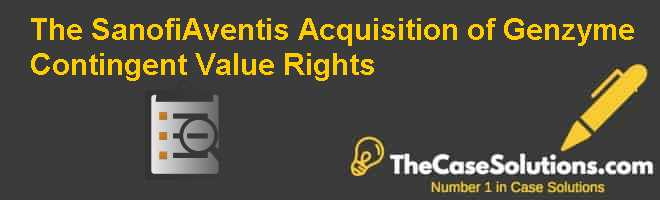The Sanofi-Aventis Acquisition of Genzyme: Contingent Value Rights Case Solution
