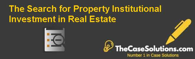 The Search for Property: Institutional Investment in Real Estate Case Solution